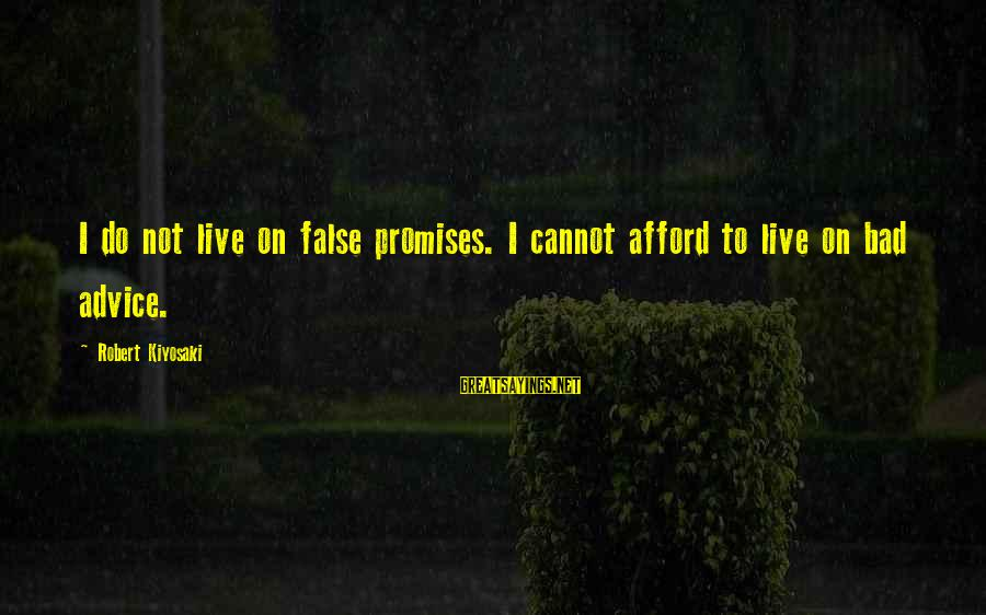 Bad Advice Sayings By Robert Kiyosaki: I do not live on false promises. I cannot afford to live on bad advice.