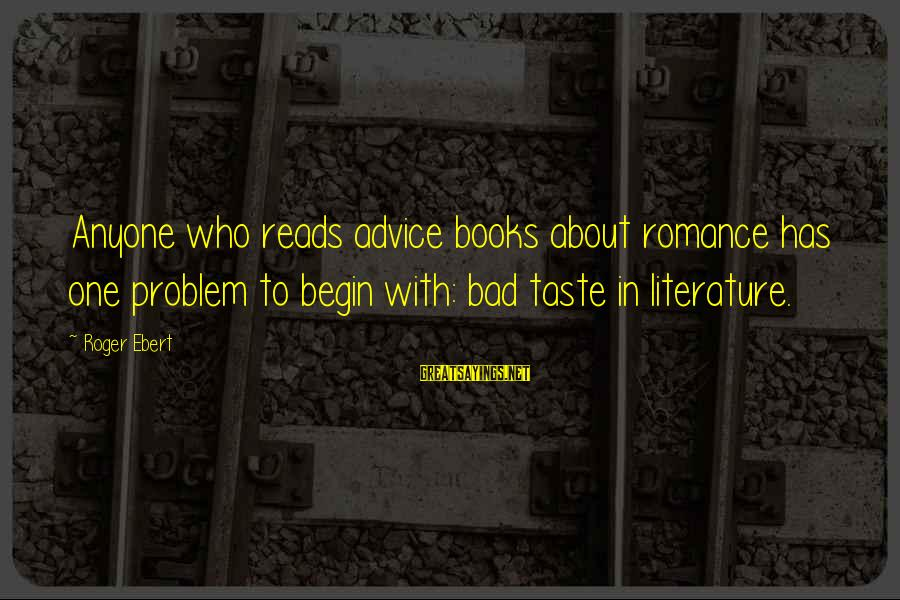 Bad Advice Sayings By Roger Ebert: Anyone who reads advice books about romance has one problem to begin with: bad taste