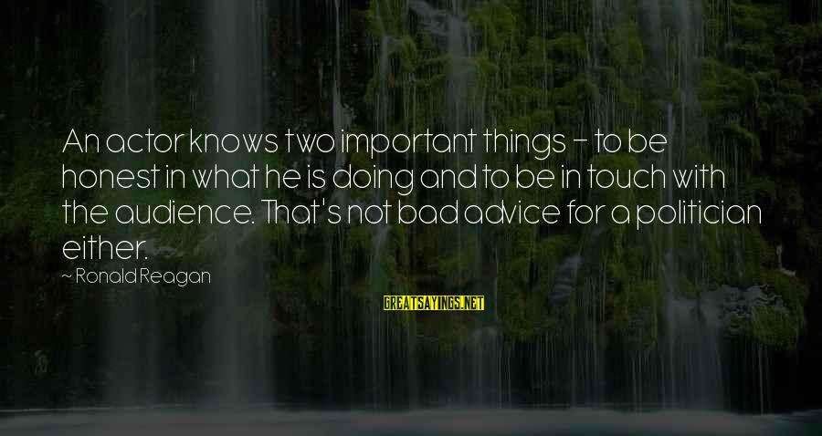 Bad Advice Sayings By Ronald Reagan: An actor knows two important things - to be honest in what he is doing