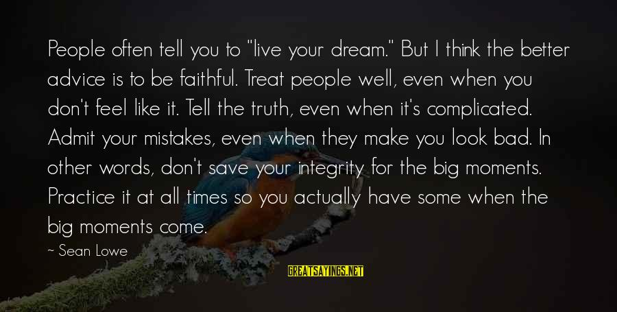 """Bad Advice Sayings By Sean Lowe: People often tell you to """"live your dream."""" But I think the better advice is"""