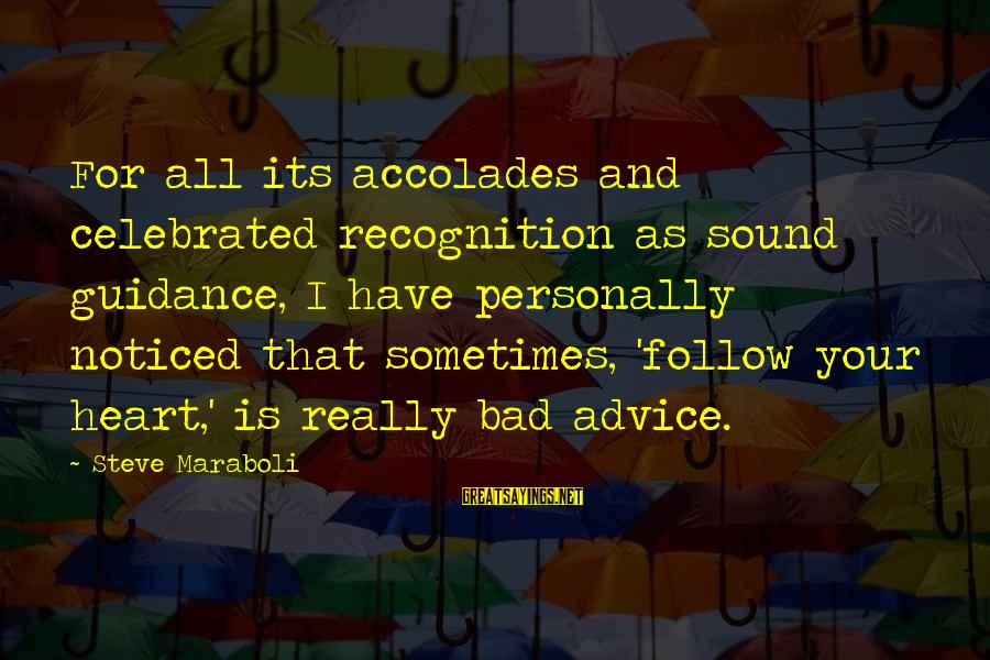Bad Advice Sayings By Steve Maraboli: For all its accolades and celebrated recognition as sound guidance, I have personally noticed that