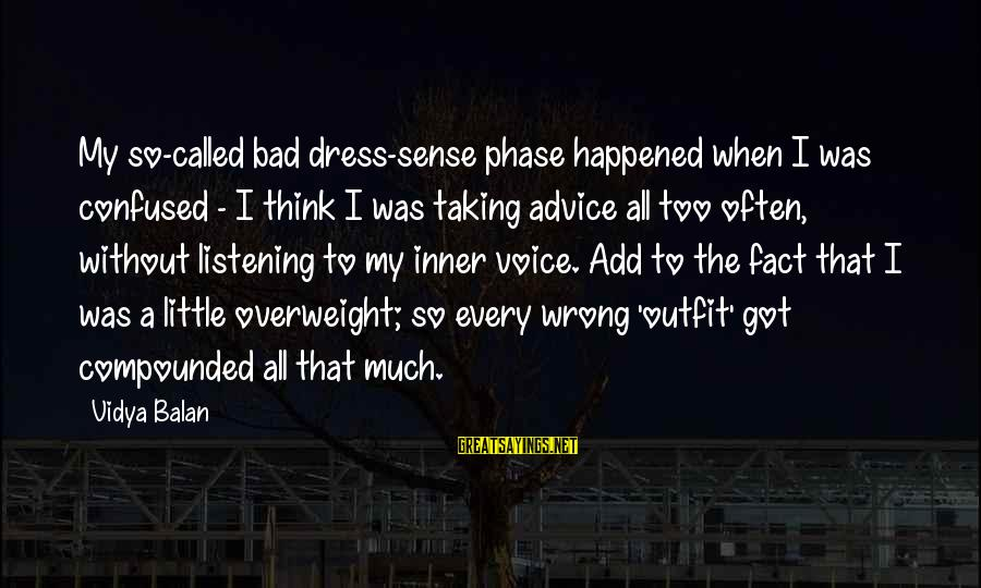 Bad Advice Sayings By Vidya Balan: My so-called bad dress-sense phase happened when I was confused - I think I was