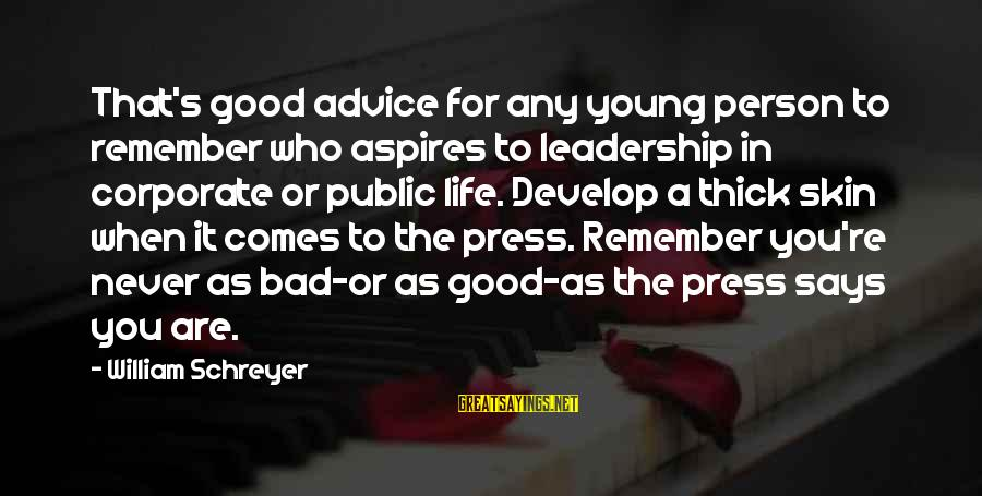 Bad Advice Sayings By William Schreyer: That's good advice for any young person to remember who aspires to leadership in corporate