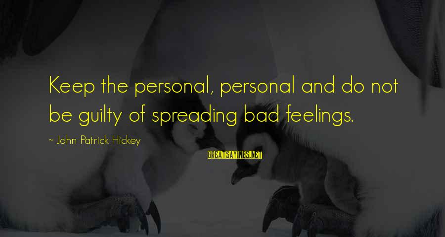 Bad Etiquette Sayings By John Patrick Hickey: Keep the personal, personal and do not be guilty of spreading bad feelings.