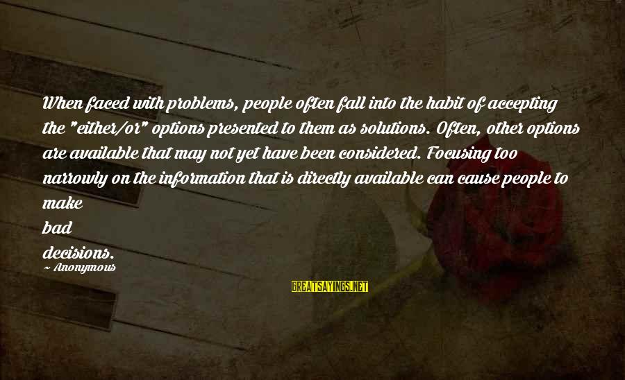 """Bad Habit Sayings By Anonymous: When faced with problems, people often fall into the habit of accepting the """"either/or"""" options"""