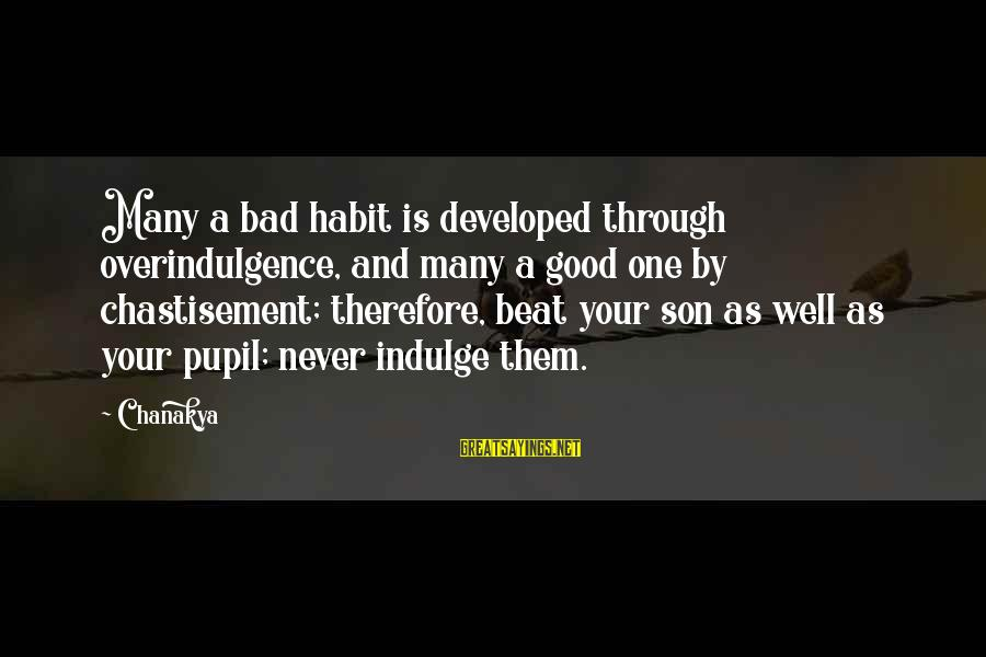 Bad Habit Sayings By Chanakya: Many a bad habit is developed through overindulgence, and many a good one by chastisement;