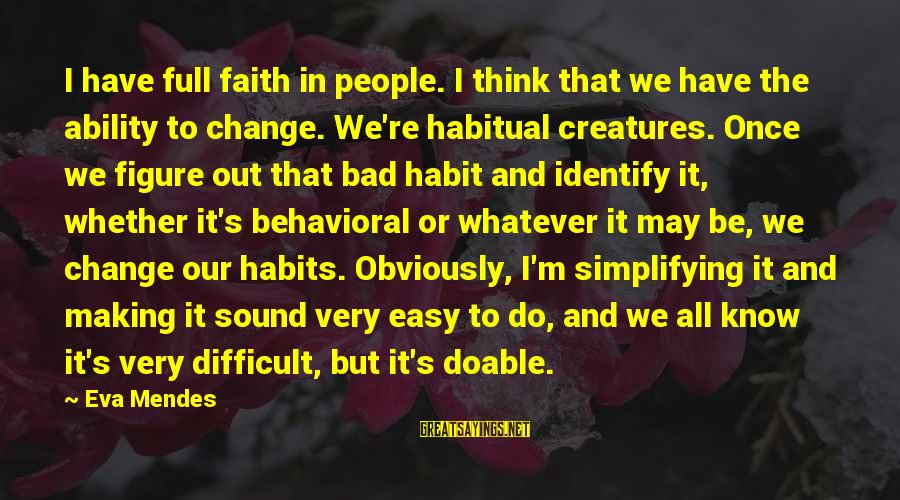 Bad Habit Sayings By Eva Mendes: I have full faith in people. I think that we have the ability to change.