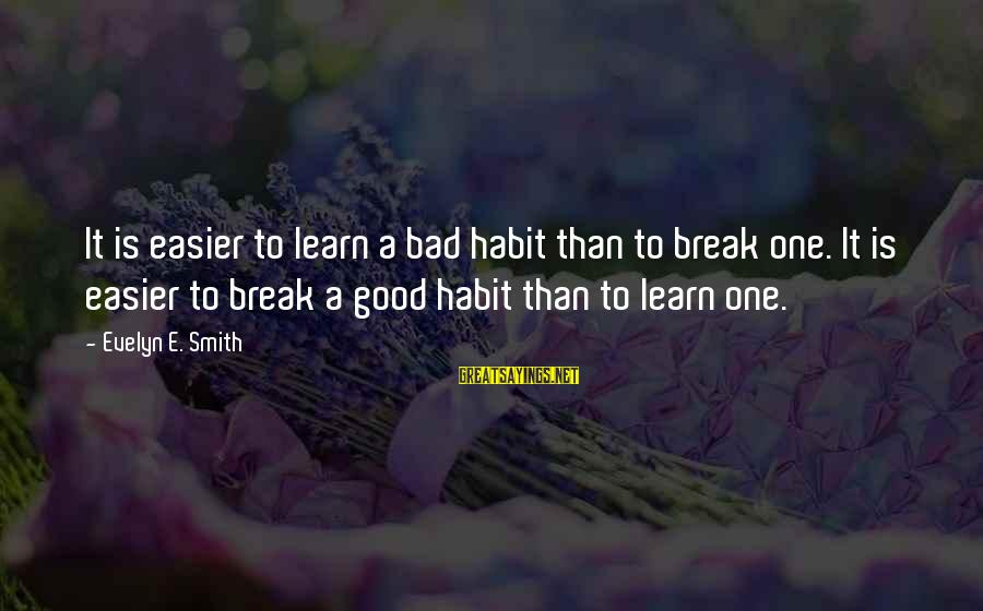 Bad Habit Sayings By Evelyn E. Smith: It is easier to learn a bad habit than to break one. It is easier