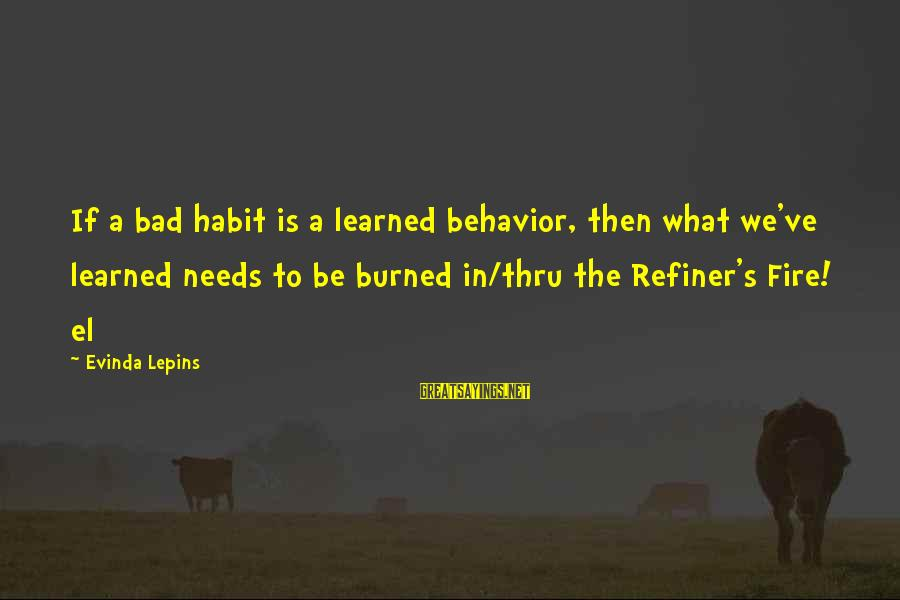 Bad Habit Sayings By Evinda Lepins: If a bad habit is a learned behavior, then what we've learned needs to be