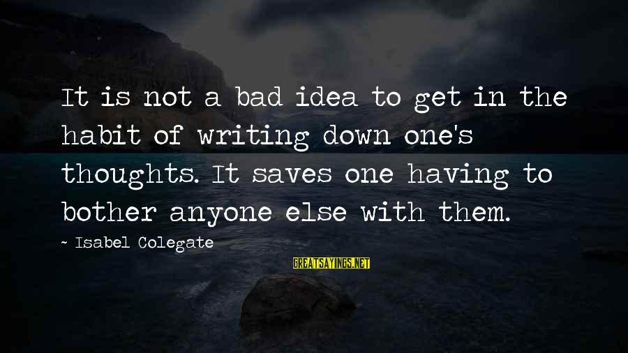 Bad Habit Sayings By Isabel Colegate: It is not a bad idea to get in the habit of writing down one's