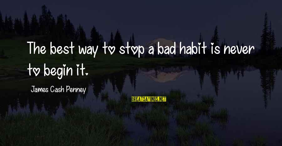 Bad Habit Sayings By James Cash Penney: The best way to stop a bad habit is never to begin it.