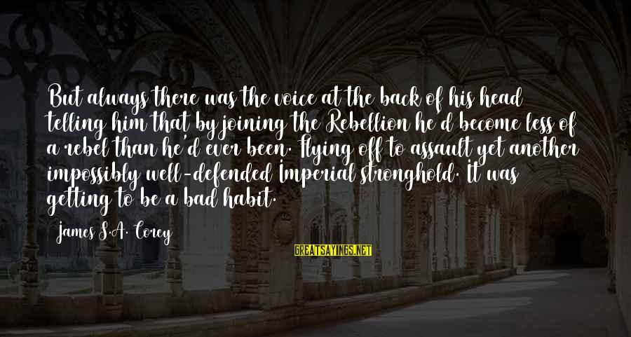 Bad Habit Sayings By James S.A. Corey: But always there was the voice at the back of his head telling him that