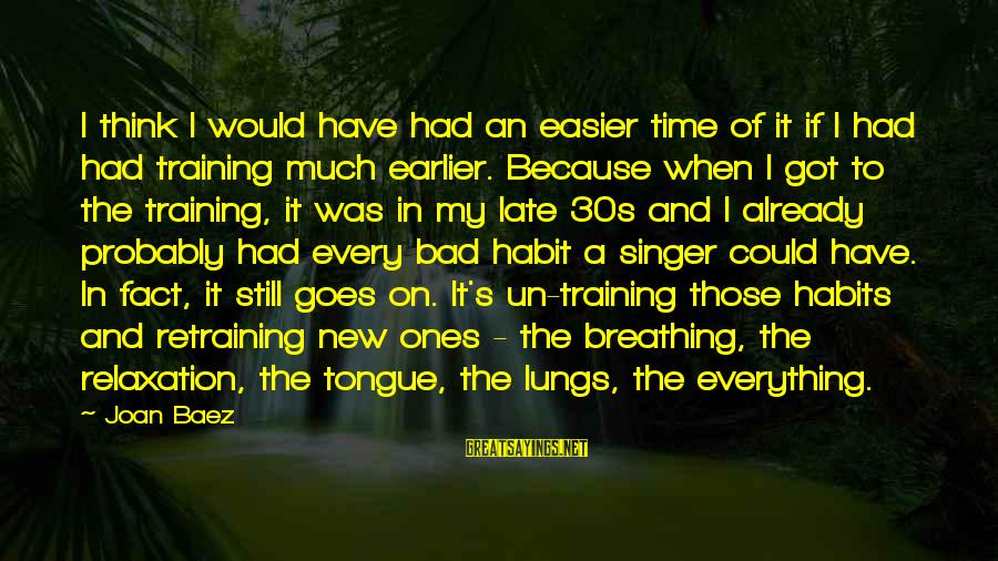 Bad Habit Sayings By Joan Baez: I think I would have had an easier time of it if I had had