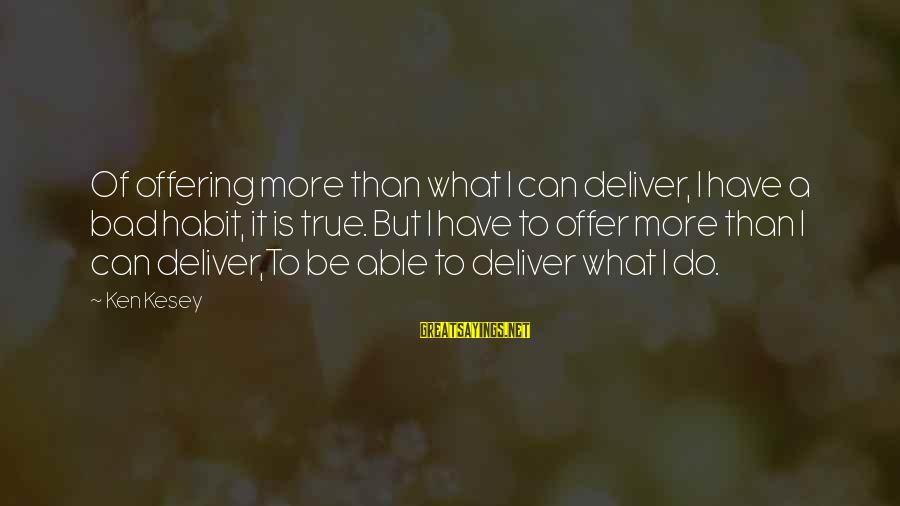 Bad Habit Sayings By Ken Kesey: Of offering more than what I can deliver, I have a bad habit, it is