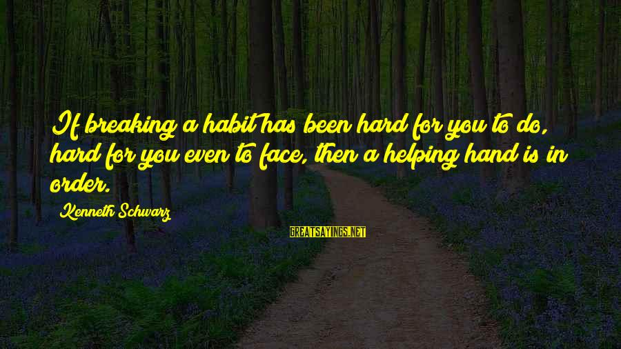 Bad Habit Sayings By Kenneth Schwarz: If breaking a habit has been hard for you to do, hard for you even