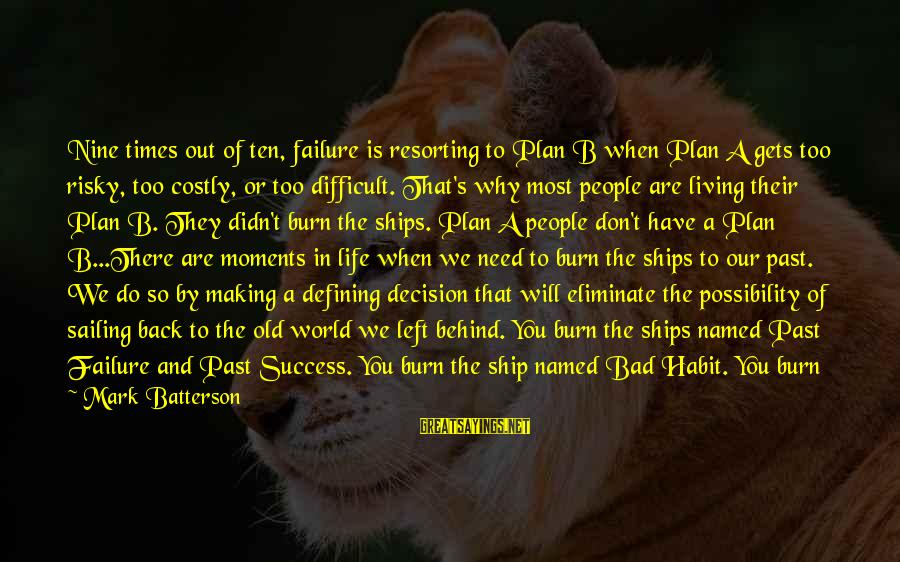 Bad Habit Sayings By Mark Batterson: Nine times out of ten, failure is resorting to Plan B when Plan A gets