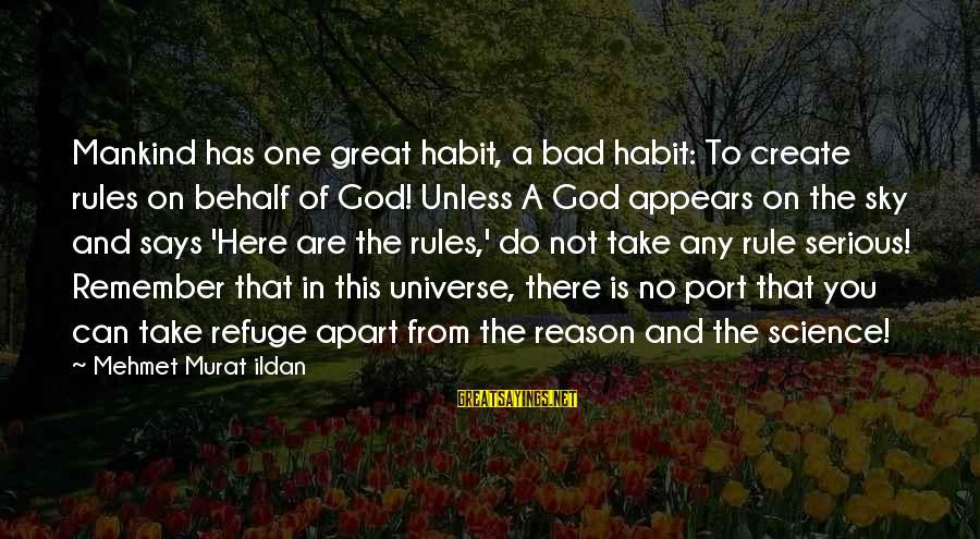 Bad Habit Sayings By Mehmet Murat Ildan: Mankind has one great habit, a bad habit: To create rules on behalf of God!