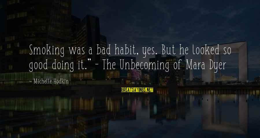 """Bad Habit Sayings By Michelle Hodkin: Smoking was a bad habit, yes. But he looked so good doing it."""" - The"""