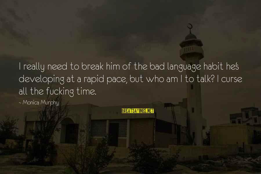 Bad Habit Sayings By Monica Murphy: I really need to break him of the bad language habit he's developing at a
