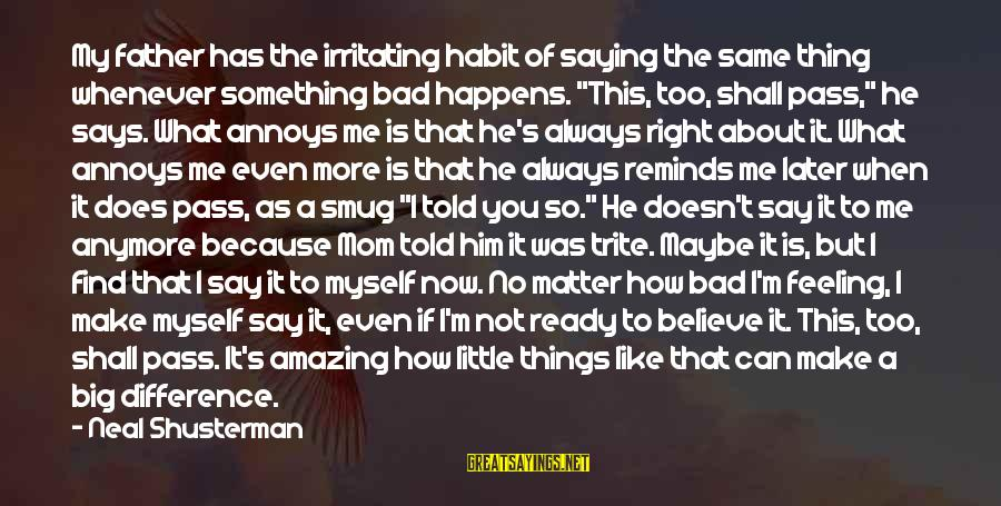Bad Habit Sayings By Neal Shusterman: My father has the irritating habit of saying the same thing whenever something bad happens.