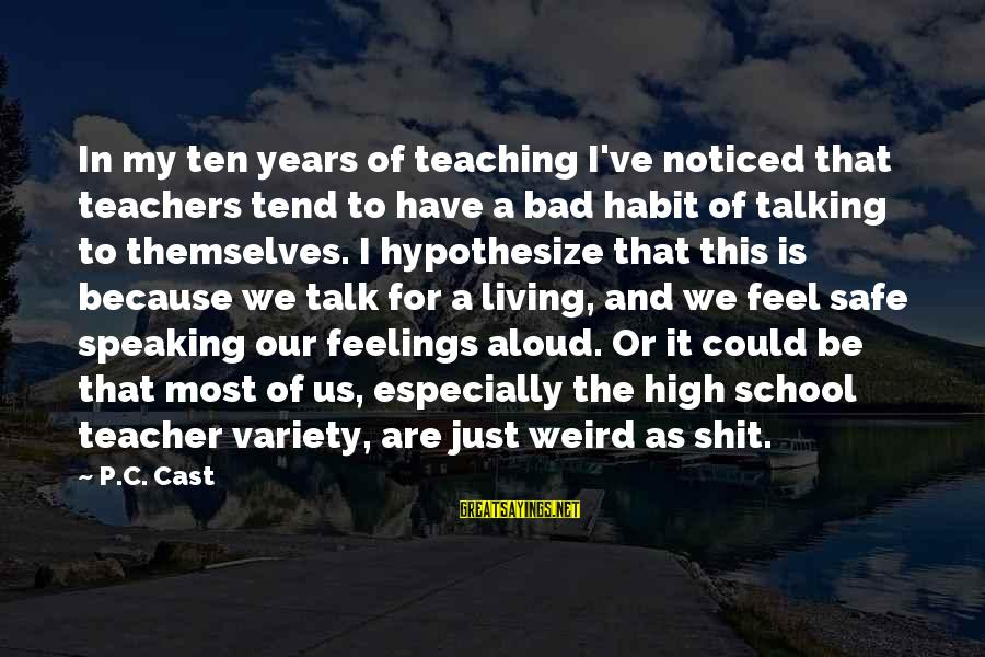 Bad Habit Sayings By P.C. Cast: In my ten years of teaching I've noticed that teachers tend to have a bad