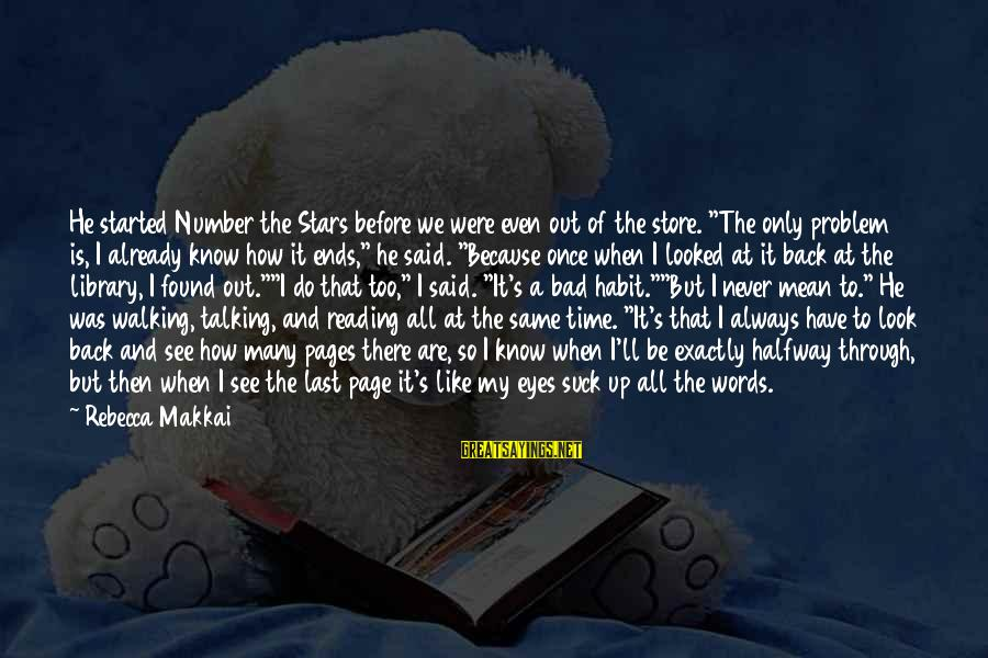 """Bad Habit Sayings By Rebecca Makkai: He started Number the Stars before we were even out of the store. """"The only"""