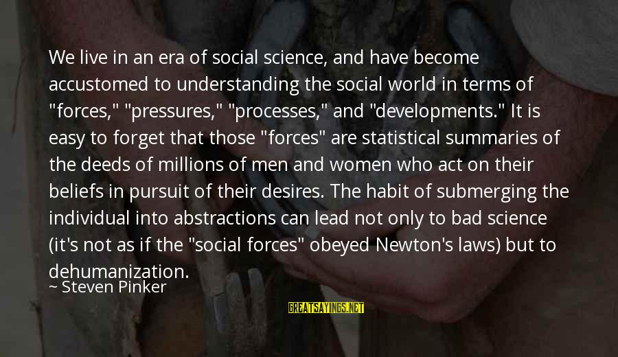 Bad Habit Sayings By Steven Pinker: We live in an era of social science, and have become accustomed to understanding the