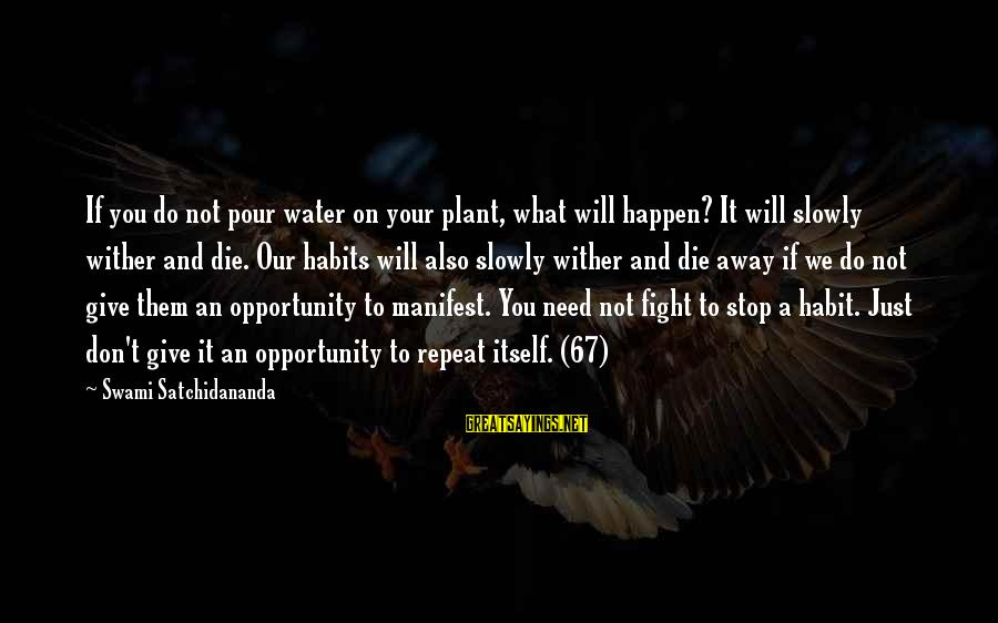 Bad Habit Sayings By Swami Satchidananda: If you do not pour water on your plant, what will happen? It will slowly