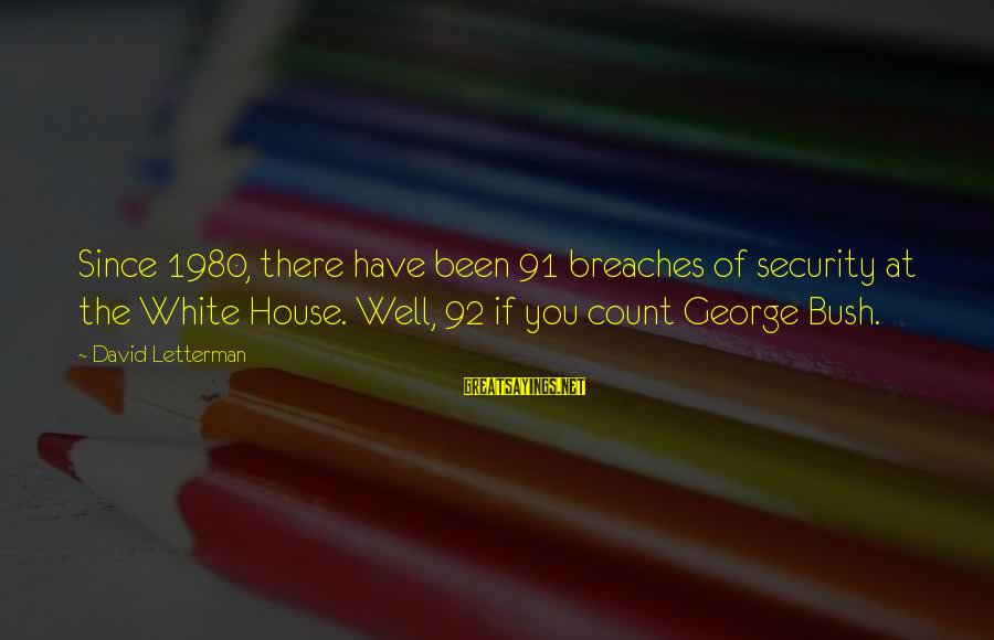 Bad Lifestyle Sayings By David Letterman: Since 1980, there have been 91 breaches of security at the White House. Well, 92