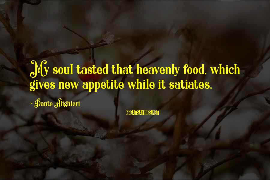 Bad Parent Relationship Sayings By Dante Alighieri: My soul tasted that heavenly food, which gives new appetite while it satiates.