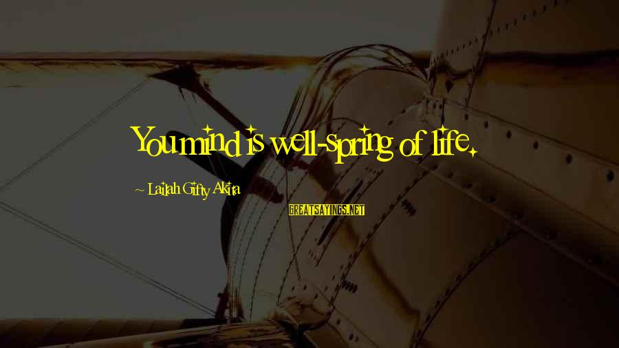 Bad Parent Relationship Sayings By Lailah Gifty Akita: You mind is well-spring of life.
