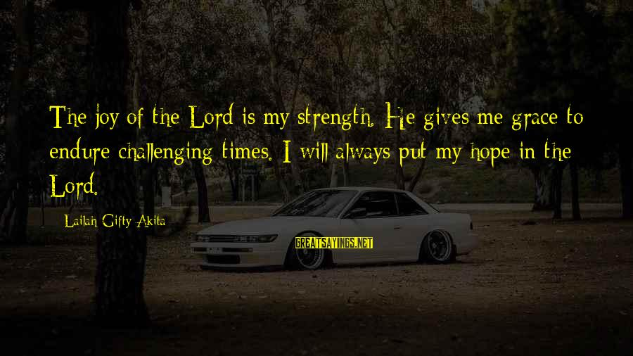 Bad Parent Relationship Sayings By Lailah Gifty Akita: The joy of the Lord is my strength. He gives me grace to endure challenging
