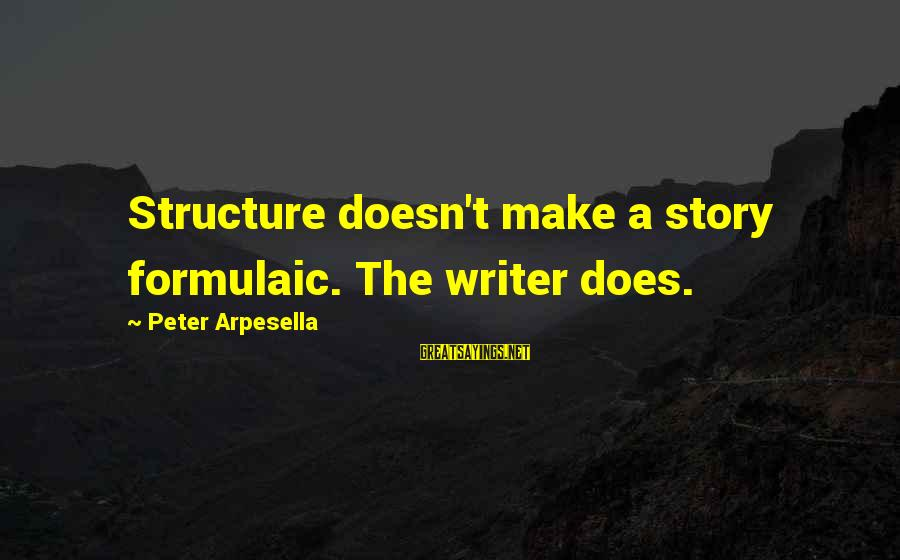 Bad Parent Relationship Sayings By Peter Arpesella: Structure doesn't make a story formulaic. The writer does.