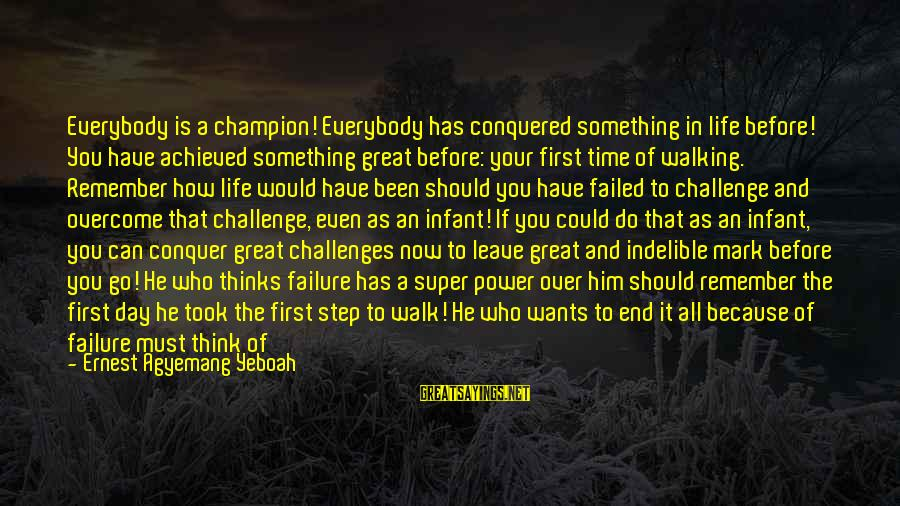 Bad Times Inspirational Sayings By Ernest Agyemang Yeboah: Everybody is a champion! Everybody has conquered something in life before! You have achieved something