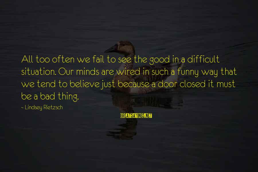 Bad Times Inspirational Sayings By Lindsey Rietzsch: All too often we fail to see the good in a difficult situation. Our minds