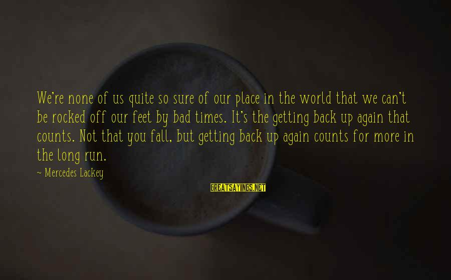 Bad Times Inspirational Sayings By Mercedes Lackey: We're none of us quite so sure of our place in the world that we