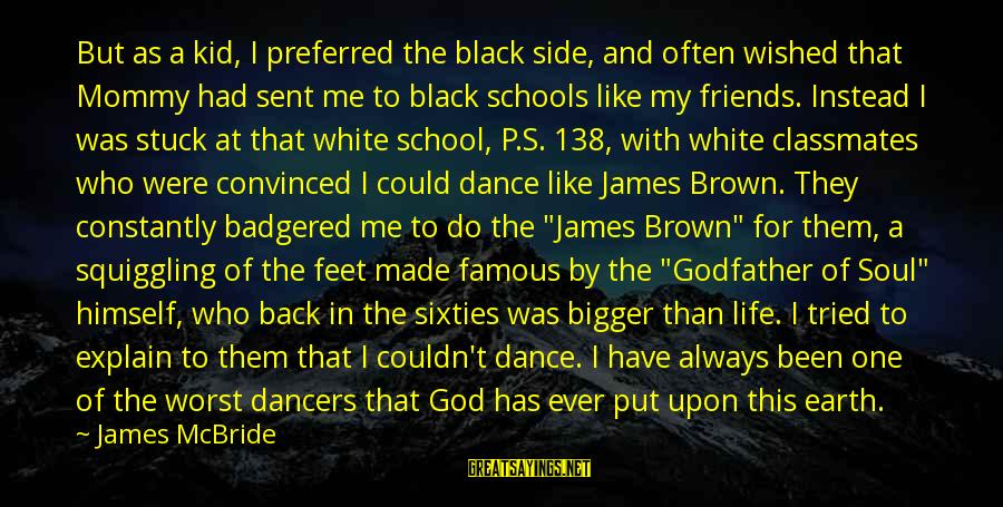 Badgered Sayings By James McBride: But as a kid, I preferred the black side, and often wished that Mommy had