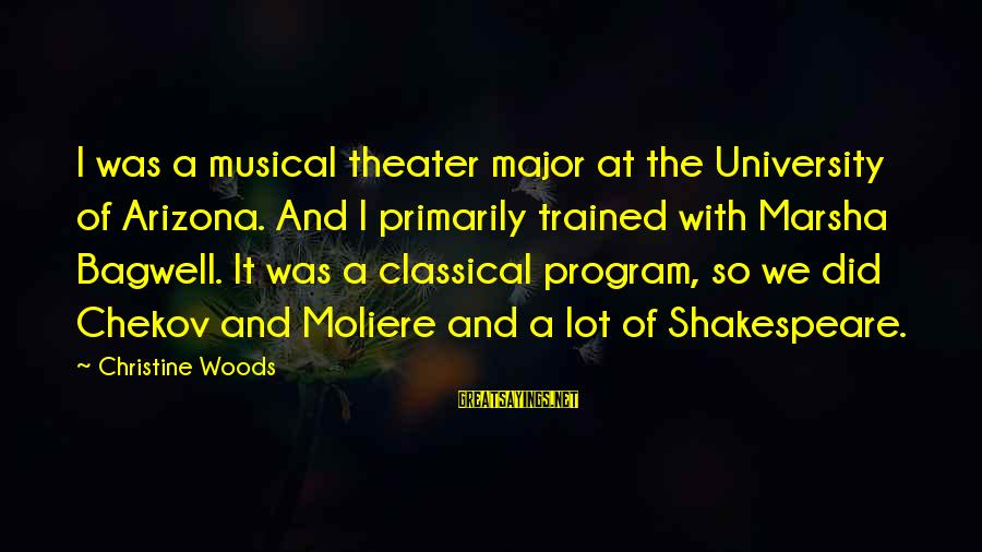 Bagwell Sayings By Christine Woods: I was a musical theater major at the University of Arizona. And I primarily trained