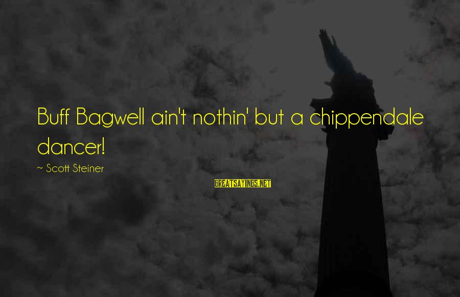 Bagwell Sayings By Scott Steiner: Buff Bagwell ain't nothin' but a chippendale dancer!
