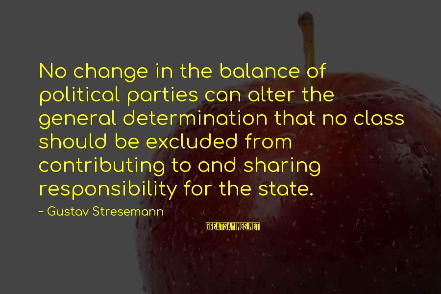 Balance And Change Sayings By Gustav Stresemann: No change in the balance of political parties can alter the general determination that no