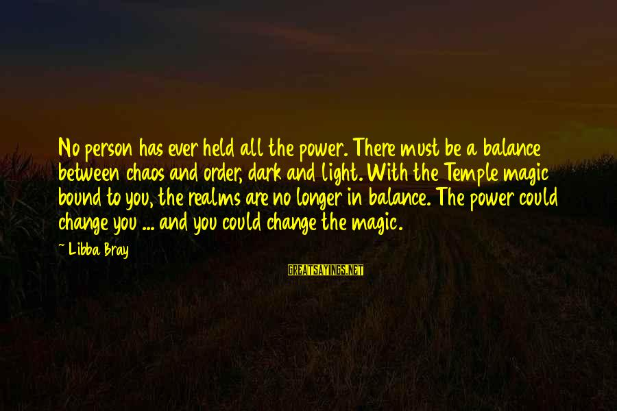 Balance And Change Sayings By Libba Bray: No person has ever held all the power. There must be a balance between chaos