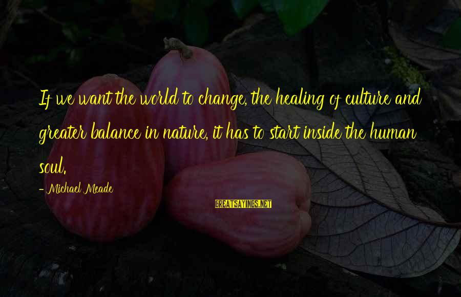 Balance And Change Sayings By Michael Meade: If we want the world to change, the healing of culture and greater balance in