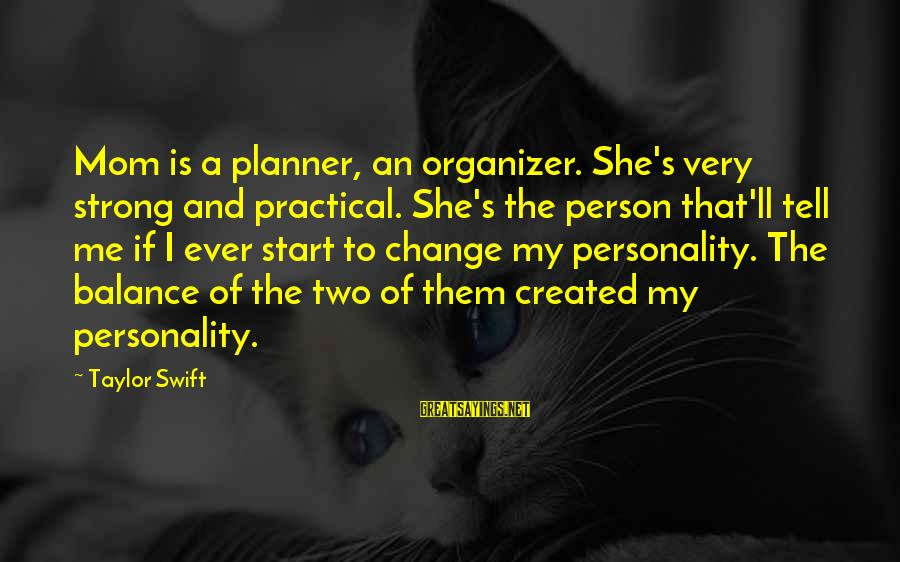 Balance And Change Sayings By Taylor Swift: Mom is a planner, an organizer. She's very strong and practical. She's the person that'll