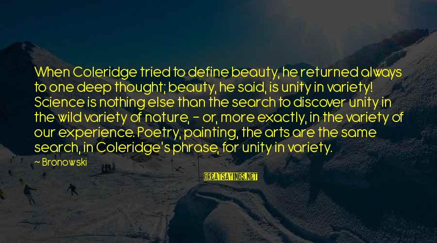 Balance In Art Sayings By Bronowski: When Coleridge tried to define beauty, he returned always to one deep thought; beauty, he