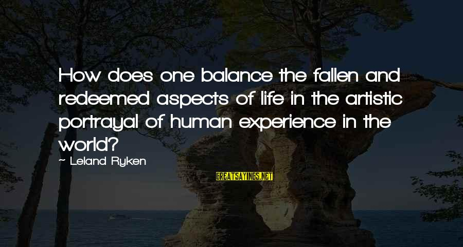 Balance In Art Sayings By Leland Ryken: How does one balance the fallen and redeemed aspects of life in the artistic portrayal