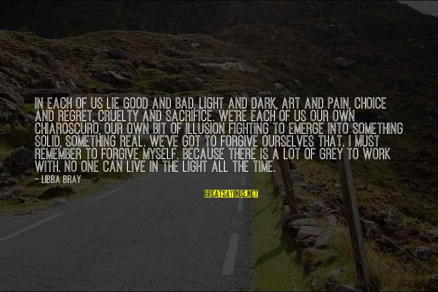 Balance In Art Sayings By Libba Bray: In each of us lie good and bad, light and dark, art and pain, choice