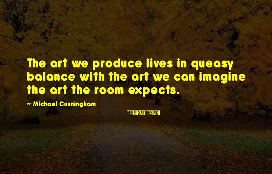 Balance In Art Sayings By Michael Cunningham: The art we produce lives in queasy balance with the art we can imagine the
