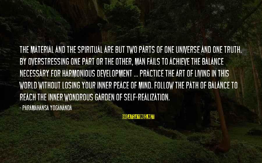 Balance In Art Sayings By Paramahansa Yogananda: The material and the spiritual are but two parts of one universe and one truth.
