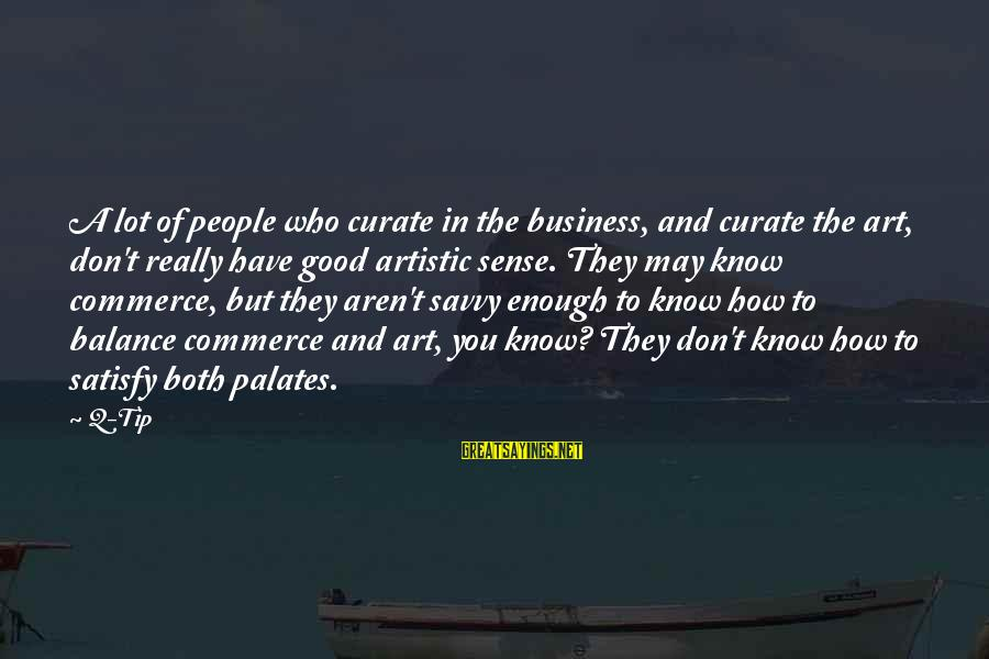 Balance In Art Sayings By Q-Tip: A lot of people who curate in the business, and curate the art, don't really