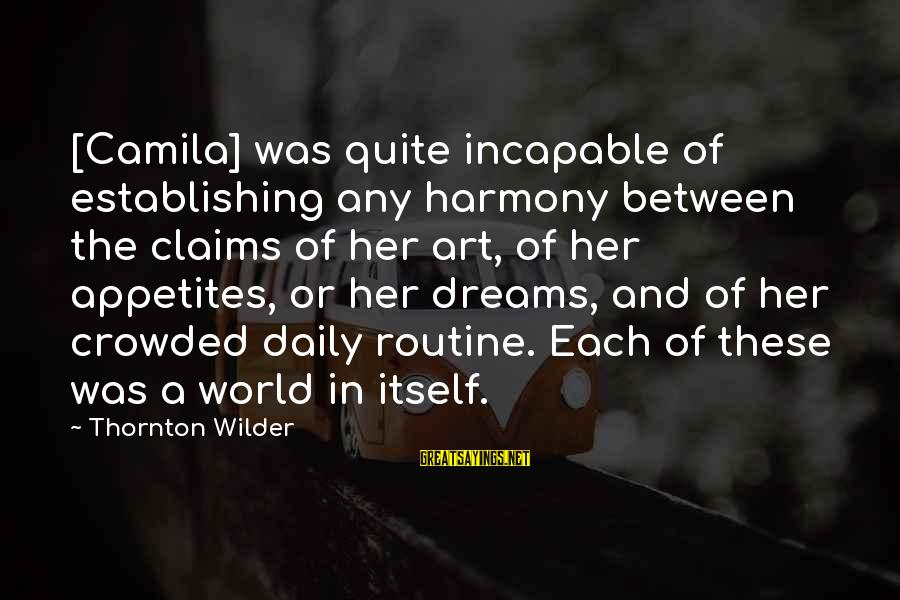 Balance In Art Sayings By Thornton Wilder: [Camila] was quite incapable of establishing any harmony between the claims of her art, of